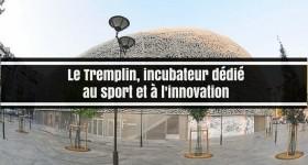 A la découverte du Tremplin, 1ère plateforme de l'innovation sportive